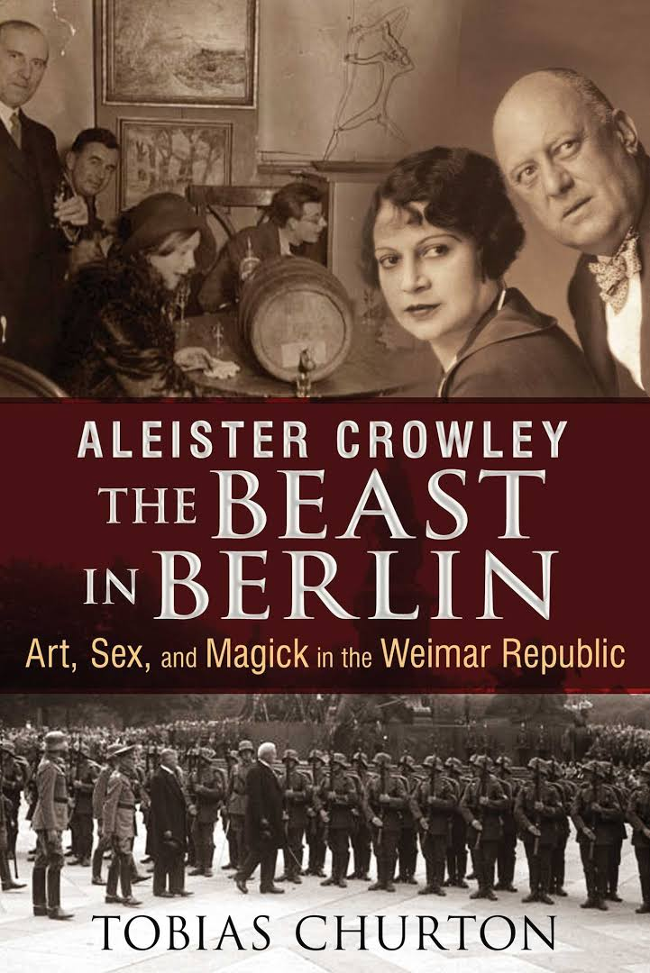 Aleister Crowley: Beast in Berlin - Tobias Churton