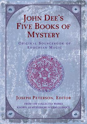 John Dee's Five Books of Mystery - Joseph Peterson