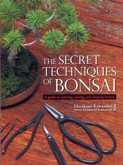 The Secret Techniques of Bonsai - Masukuni Kawusumi